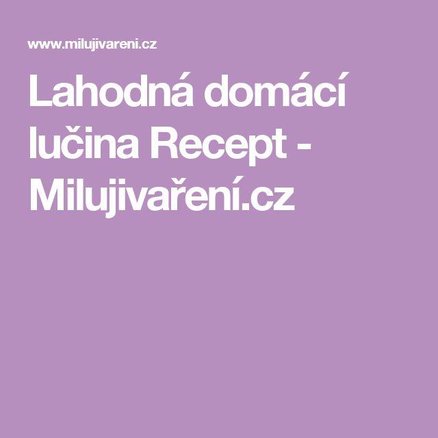 Lahodná domácí lučina Recept - Milujivaření.cz