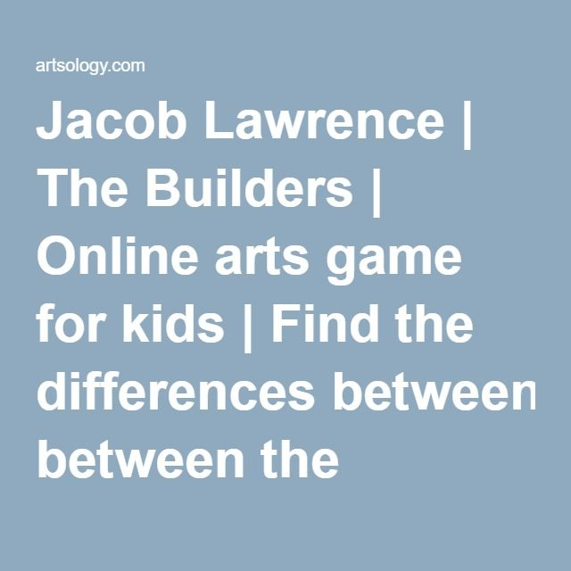 Jacob Lawrence | The Builders | Online arts game for kids | Find the differences between the 2