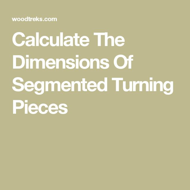 Calculate The Dimensions Of Segmented Turning Pieces