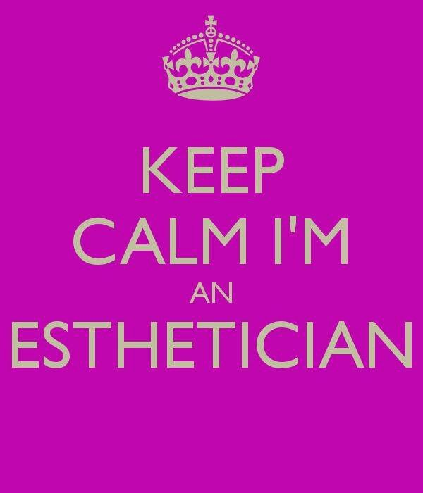 Keep calm I'm an Esthetician !!