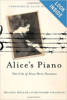 Alice's Piano: The Life of Alice Herz-Sommer: Melissa Müller, Reinhard Piechocki, Alice Herz-Sommer: 9781250007414: Amazon.com: Books