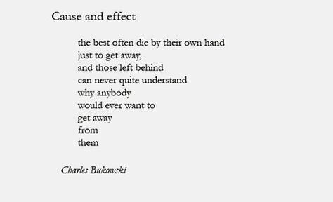 Cause and effect, Charles Bukowski
