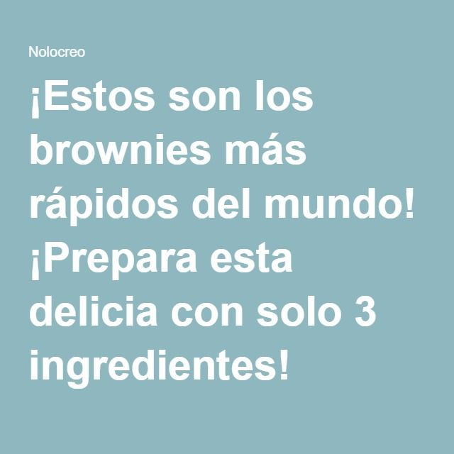 ¡Estos son los brownies más rápidos del mundo! ¡Prepara esta delicia con solo 3 ingredientes!