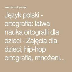 Język polski - ortografia: łatwa nauka ortografii dla dzieci - Zajęcia dla dzieci, hip-hop ortografia, mnożenie, łatwa nauka