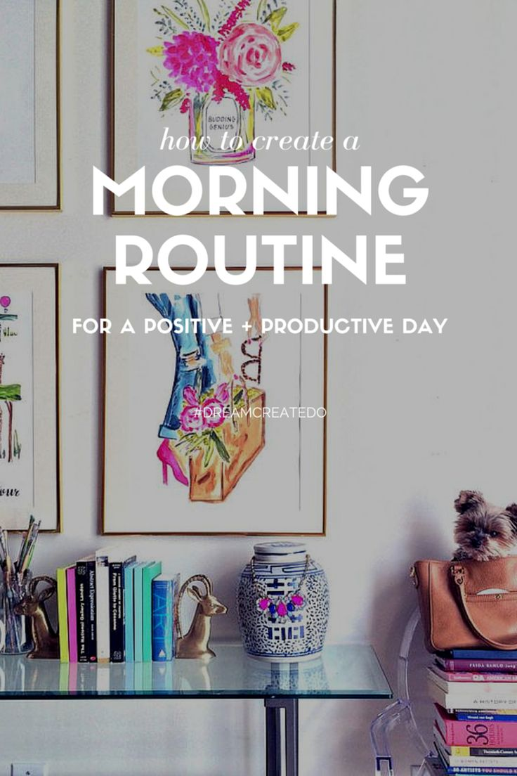How to create a morning routine for a positive + productive day — #DREAMCREATEDO