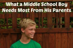 We are here and that is crazy!! What A Middle School Boy Needs Most from His Parents. - Monica Swanson