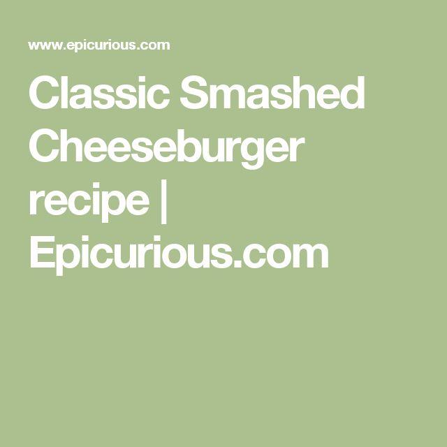 Classic Smashed Cheeseburger recipe | Epicurious.com