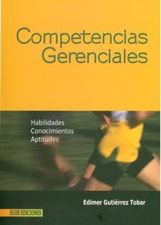 Gutiérrez Tobar, Edimer. Competencias gerenciales: habilidades, conocimientos, aptitudes. Editorial: Ecoe Ediciones, 2010.  ISBN electrónico 9781449230647. Disponible en: Libros electrónicos EBRARY