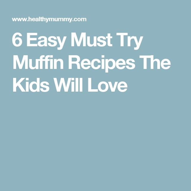 6 Easy Must Try Muffin Recipes The Kids Will Love