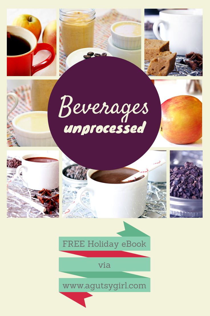 Beverages. Download the Holiday 2013: Unprocessed, A Gutsy Girl Presents a Collection of Unprocessed Holiday Recipes for FREE via www.agutsygirl.com