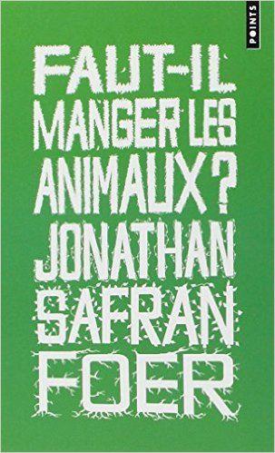 Amazon.fr - Faut-il manger les animaux ? - Jonathan Safran Foer - Livres