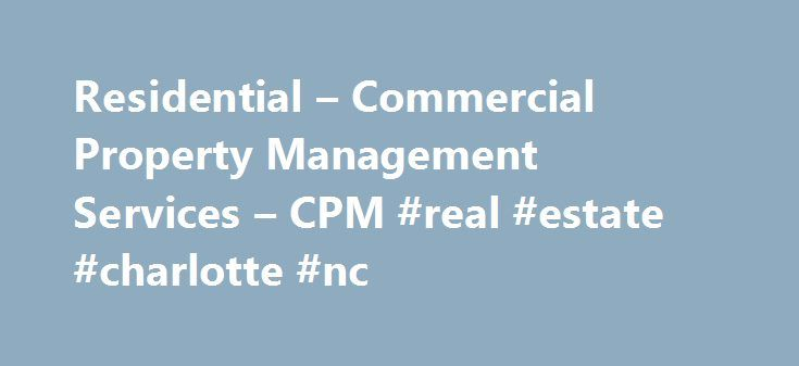 Residential – Commercial Property Management Services – CPM #real #estate #charlotte #nc http://real-estate.remmont.com/residential-commercial-property-management-services-cpm-real-estate-charlotte-nc/  #medford oregon real estate # RECENT FROM OUR BLOG WINTER MAINTENANCE TIPS Winter weather is creeping up on us and it's important to prepare homes for the lower temperatures and inclement weather. Both occupied and vacant homes require proper maintenance to guard against possible damage. We…