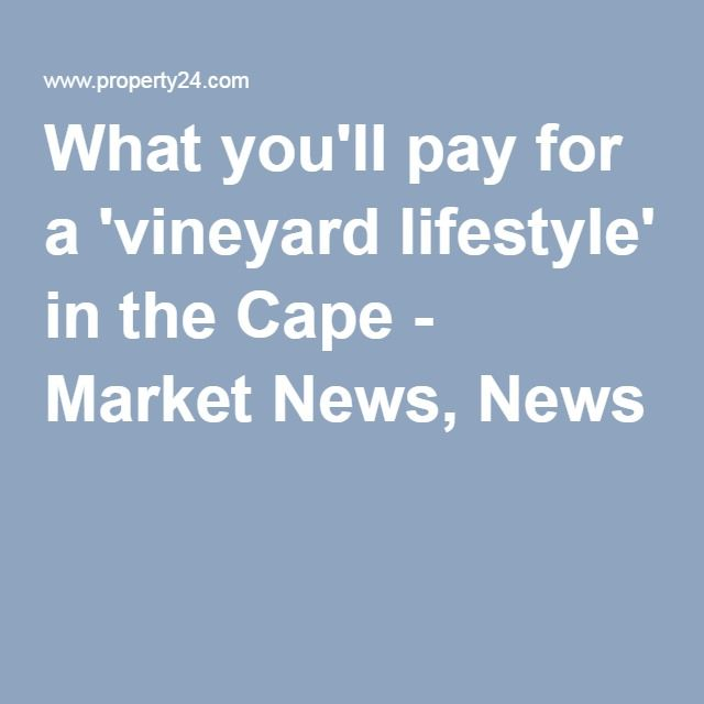 What you'll pay for a 'vineyard lifestyle' in the Cape - Market News, News