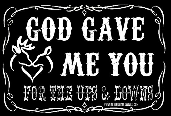 Country Quote God gave me you. Blake Shelton Quote www.RealHuntersWives.com