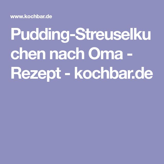 Pudding-Streuselkuchen nach Oma - Rezept - kochbar.de