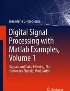Digital Signal Processing with Matlab Examples Volume 1: Signals and Data Filtering Non-stationary Signals Modulation free download by Jose Maria Giron-Sierra (auth.) ISBN: 9789811025334 with BooksBob. Fast and free eBooks download.  The post Digital Signal Processing with Matlab Examples Volume 1: Signals and Data Filtering Non-stationary Signals Modulation Free Download appeared first on Booksbob.com.