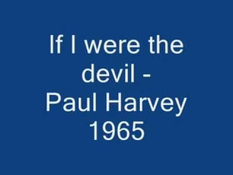 If I were the devil... by Paul Harvey from 1965 READE 1965~!~~~ LIKE HE'S FORETELLING OUR FUTURE-AMAZING AND TRUE!