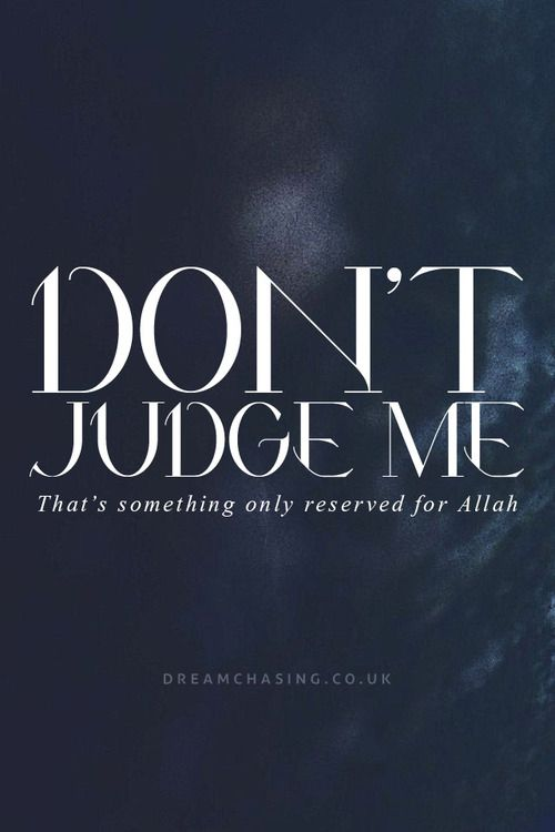 No one has the right to judge another, except Allah.