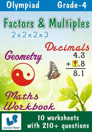 GRADE-4-OLYMPIAD-MATH-DEC,FACTOR-MULTIPLES-GEOMETRY-WB This workbook contains printable worksheets on Decimals, Factors & Multiples and Geometry for Grade 4 students.  There are total 10 worksheets with 210+ questions.  Pattern of questions : Multiple Choice Questions…    PRICE :- RS.149.00