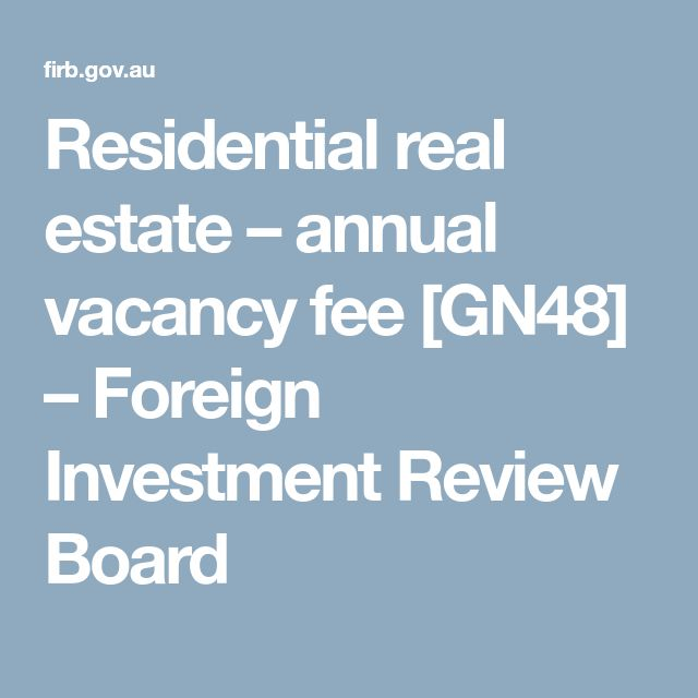 Residential real estate – annual vacancy fee [GN48] – Foreign Investment Review Board