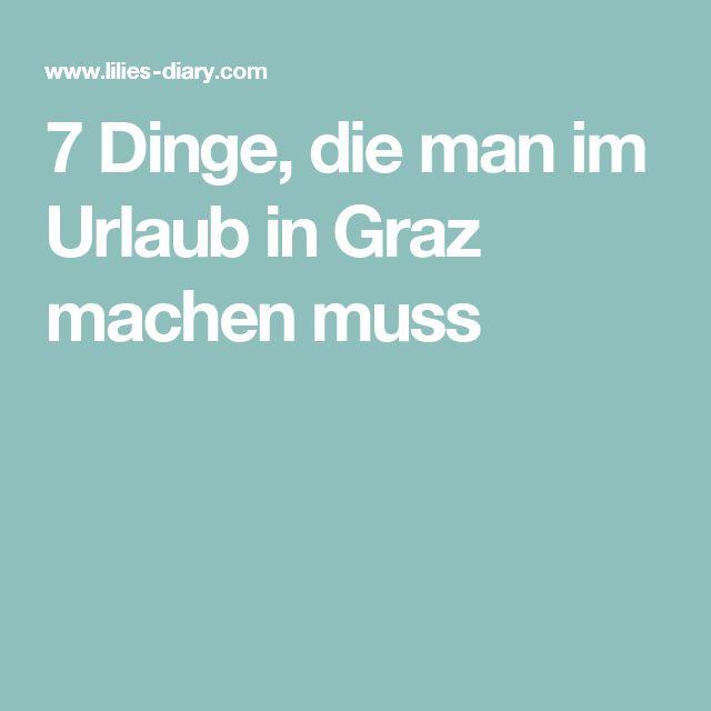 7 Dinge, die man im Urlaub in Graz machen muss