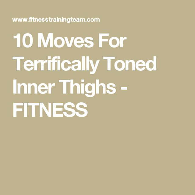 10 Moves For Terrifically Toned Inner Thighs - FITNESS