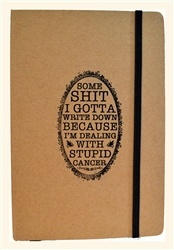 """I want this Journal: """"Some Shit I Gotta Write Down Because I'm Dealing With Stupid Cancer"""""""