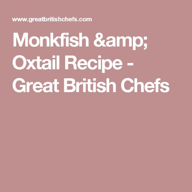Monkfish & Oxtail Recipe - Great British Chefs