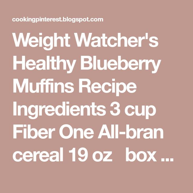 Weight Watcher's Healthy Blueberry Muffins Recipe      Ingredients   3 cup  Fiber One All-bran cereal   19 oz  box Krusteaz fat-free bl...