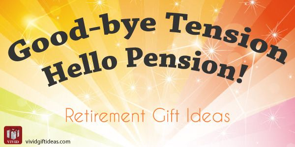 Good-bye Tension, Hello Pension! Retirement Gifts | 11 Top Teacher Retirement Gift Ideas
