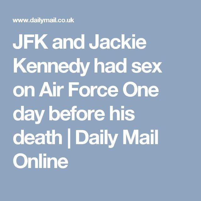 JFK and Jackie Kennedy had sex on Air Force One day before his death | Daily Mail Online