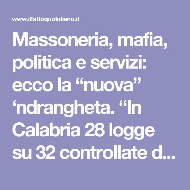 """Massoneria, mafia, politica e servizi: ecco la """"nuova"""" 'ndrangheta. """"In Calabria 28 logge su 32 controllate da clan"""", è scontro – Il Fatto Quotidiano"""