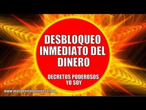 DESBLOQUEO INMEDIATO DEL DINERO - DECRETOS PODEROSOS YO SOY -PROSPERIDAD UNIVERSAL - YouTube