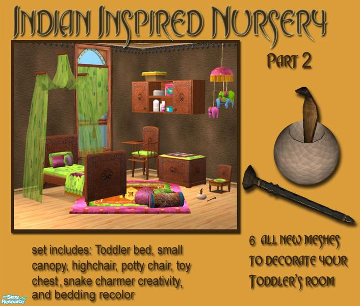 Part 2 of my Indian nursery focuses on Toddlers. Set includes: Toddler bed, single canopy, toy chest, highchair, potty, snake charmer creativity toy and a not quite to feminine beddign recolor...