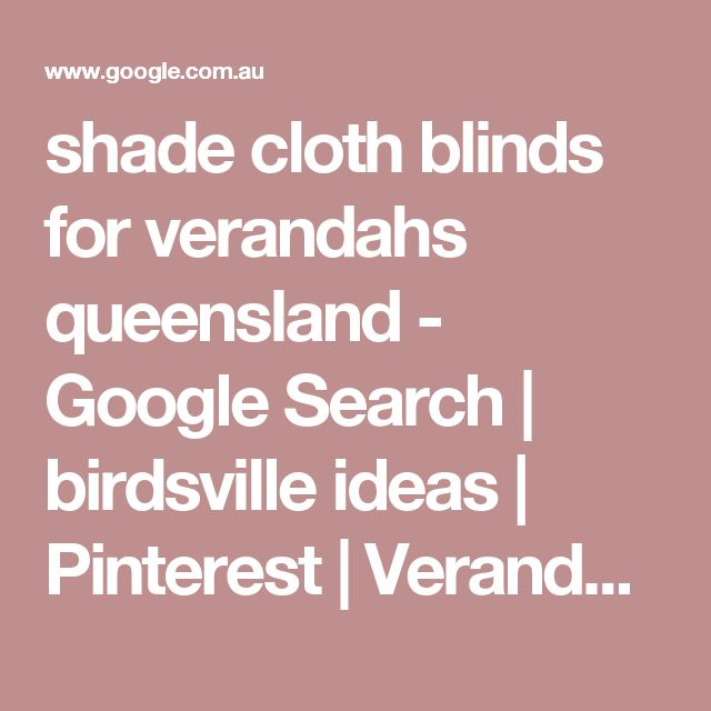 shade cloth blinds for verandahs queensland - Google Search | birdsville ideas | Pinterest | Verandas and Veranda ideas