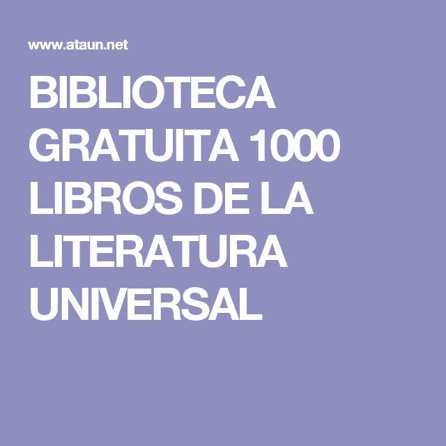 BIBLIOTECA GRATUITA  1000 LIBROS DE LA LITERATURA UNIVERSAL