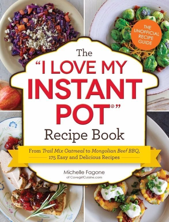 The I Love My Instant Pot Recipe Book: From Trail Mix Oatmeal to Mongolian Beef