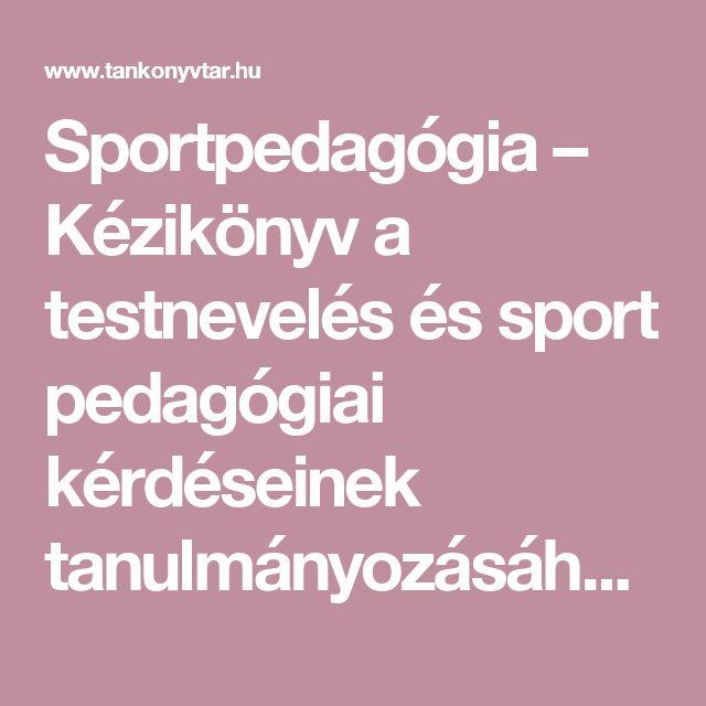 Sportpedagógia – Kézikönyv a testnevelés és sport pedagógiai kérdéseinek tanulmányozásához |                           Digitális Tankönyvtár