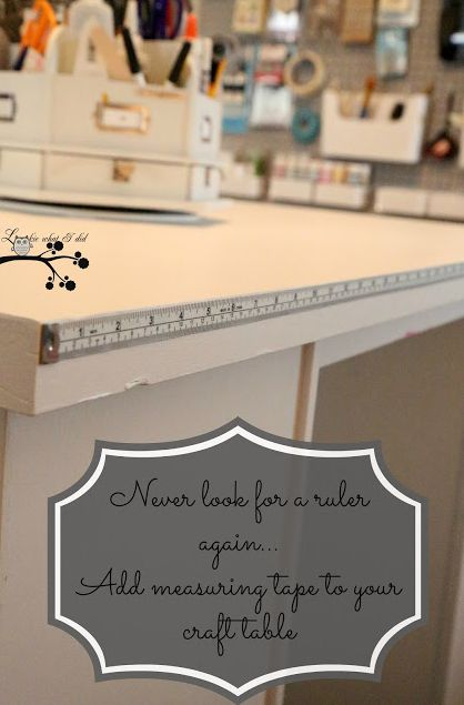 Never look for a ruler again. Add a measuring tape to your craft table. I need this on mine, good idea