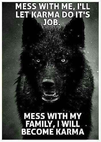Damn right!  I believe in karma!