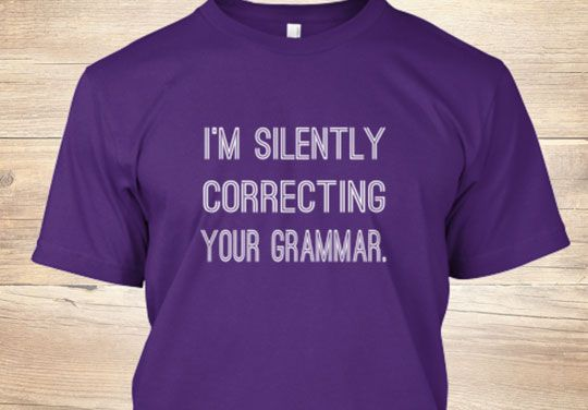 """""""I'm silently correcting your grammar"""" ... and judging you for it. ALWAYS."""