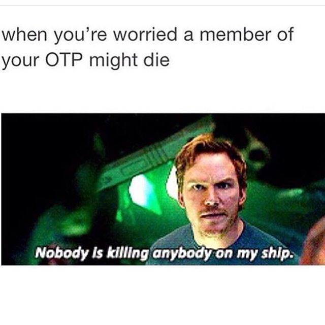 Or when you think one of the members die and your ship is destroyed, and then…