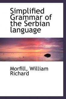 Simplified Grammar of the Serbian language , 978-1110307395, Morfill, BiblioBazaar