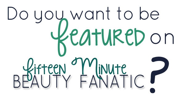 15 Minute Beauty Fanatic: Do You Love Beauty?  Do you want to be featured?