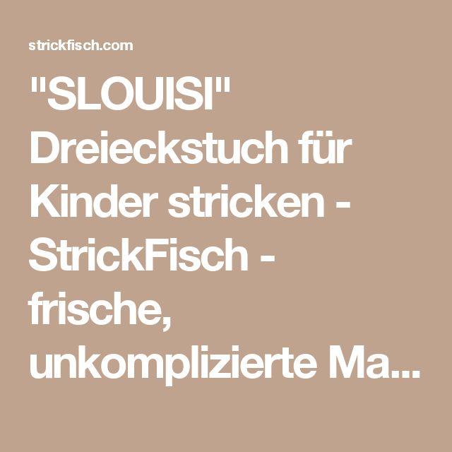 """""""SLOUISI"""" Dreieckstuch für Kinder stricken - StrickFisch - frische, unkomplizierte Maschen"""
