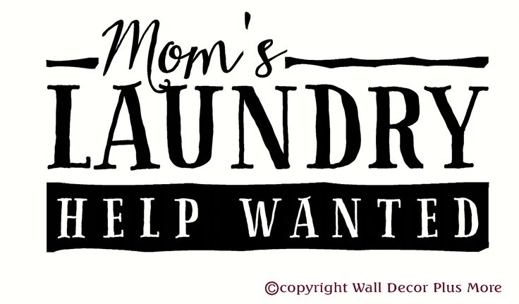 Help Wanted >> Mom's Laundry Help Wanted - Funny Laundry Wall Decal Quote | Laundry, Wall decals and Walls