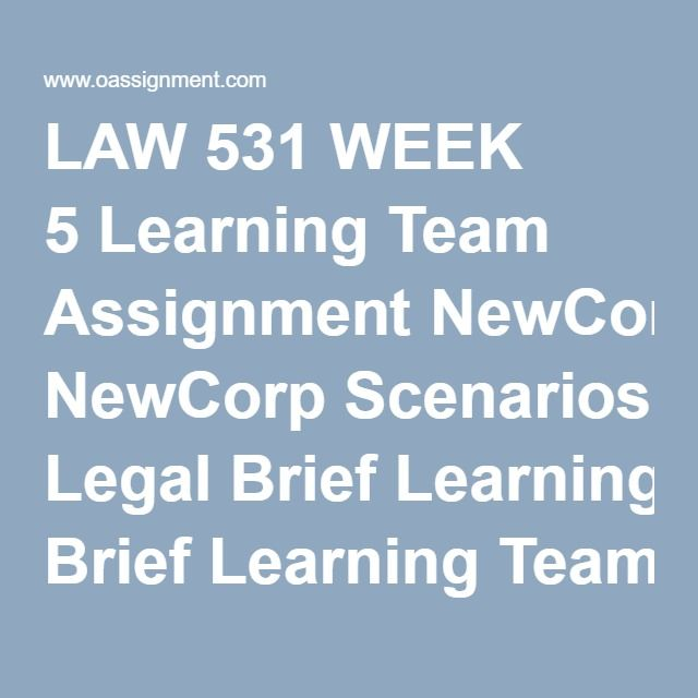 LAW 531 WEEK 5 Learning Team Assignment NewCorp Scenarios Legal Brief Learning Team Reflection Discussion Question 1, 2, 3, 4, 5, 6 Quiz (15 Questions and Answers)