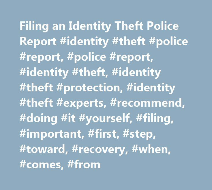 Filing an Identity Theft Police Report #identity #theft #police #report, #police #report, #identity #theft, #identity #theft #protection, #identity #theft #experts, #recommend, #doing #it #yourself, #filing, #important, #first, #step, #toward, #recovery, #when, #comes, #from http://tanzania.nef2.com/filing-an-identity-theft-police-report-identity-theft-police-report-police-report-identity-theft-identity-theft-protection-identity-theft-experts-recommend-doing-it-yourself/  # Filing an…