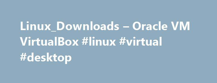 Linux_Downloads – Oracle VM VirtualBox #linux #virtual #desktop http://wisconsin.remmont.com/linux_downloads-oracle-vm-virtualbox-linux-virtual-desktop/  Download VirtualBox for Linux Hosts VirtualBox 5.1.22 for Linux Note: The package architecture has to match the Linux kernel architecture, that is, if you are running a 64-bit kernel, install the appropriate AMD64 package (it does not matter if you have an Intel or an AMD CPU). Mixed installations (e.g. Debian/Lenny ships an AMD64 kernel…