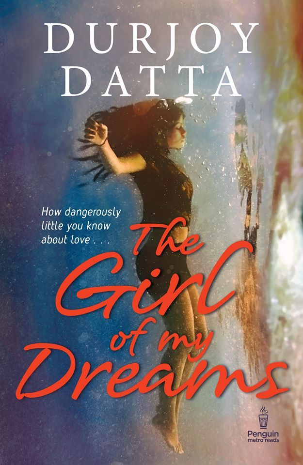 The Girl of My Dreams by Durjoy Datta is an unusual Love Story with an element of suspense that engages the reader throughout. Read book review & buy online